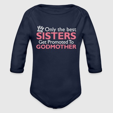 Only Best Sisters Get Promoted Godmother - Organic Long Sleeve Baby Bodysuit