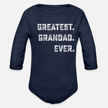 Grandad Greatest GRANDAD Ever Funny Shirts Gifts - Organic Long-Sleeved Baby Bodysuit