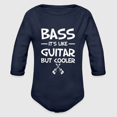 Bass It's Like Guitar But Cooler Cool Bass Guitar - Organic Long Sleeve Baby Bodysuit