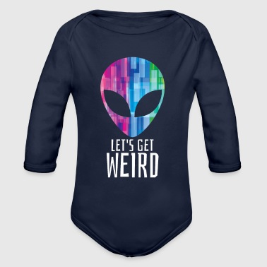 Let's Get Weird - Funny Alien Party Gift - Organic Long Sleeve Baby Bodysuit