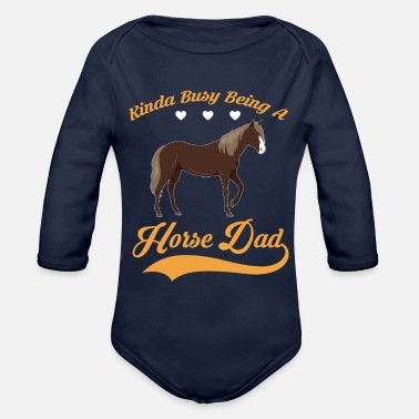 Horse Dadgifts Horse Kinda busy being HORSE DAD - Organic Long-Sleeved Baby Bodysuit