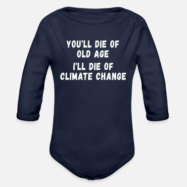 Change Climate Change Protest Designs - I'll Die of - Organic Long-Sleeved Baby Bodysuit