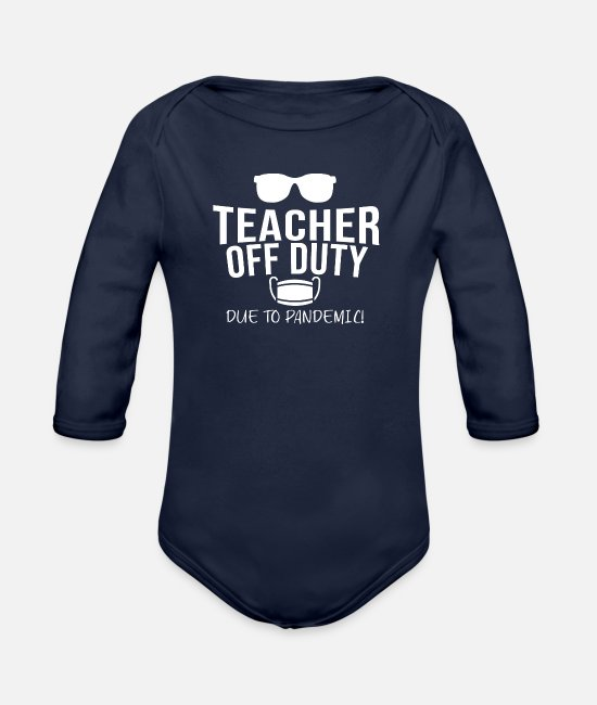 Virus Baby One Pieces - Being Quarantined Gift Teacher Off Duty Due to - Organic Long-Sleeved Baby Bodysuit dark navy