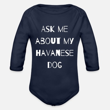 Luck ASK ME ABOUT MY HAVANESE GIFT QUOTE LOVE WOMEN MEN - Organic Long-Sleeved Baby Bodysuit