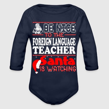 Foreign Language Be Nice To Foreign Language Teacher Santa Watching - Organic Long Sleeve Baby Bodysuit
