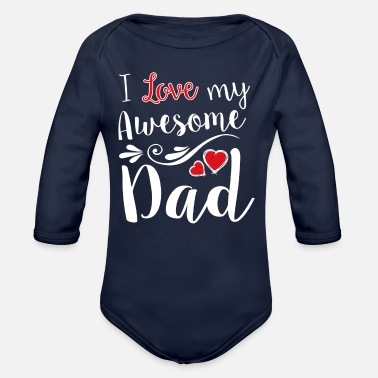 I Love My Awesome Dad T-Shirt - Organic Long-Sleeved Baby Bodysuit