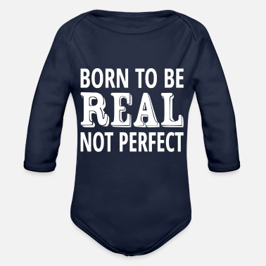 Not Perfect Born To Be Real Not Perfect - Organic Long-Sleeved Baby Bodysuit