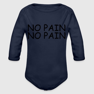 no pain no pain - Organic Long Sleeve Baby Bodysuit