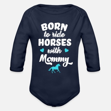 Born Born to ride horses with mommy horse riding baby - Organic Long-Sleeved Baby Bodysuit