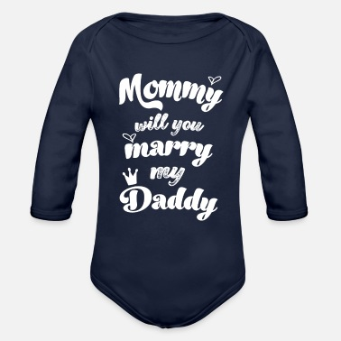 Marriage Mommy will you marry my daddy marriage proposal - Organic Long-Sleeved Baby Bodysuit