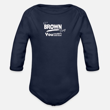 Surname Brown Thing You Understand Surname Funny - Organic Long-Sleeved Baby Bodysuit