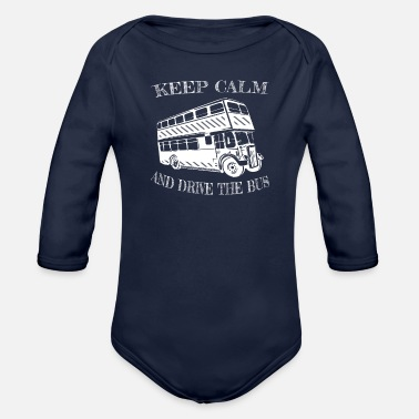 Keep Calm and drive the Bus Shirt-gift funny tees - Organic Long-Sleeved Baby Bodysuit