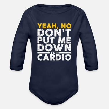 Weight Lifting Don't Put Me Down For Cardio Gym Workout Fitness - Organic Long-Sleeved Baby Bodysuit