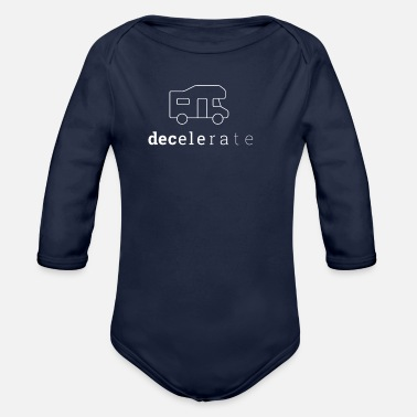 Decelerate - slow down speed - Funny RV Shirt - Organic Long Sleeve Baby Bodysuit