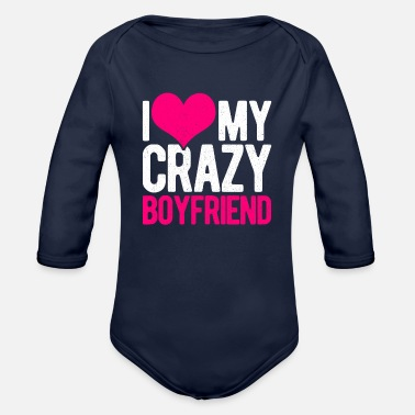 Girlfriend Love Boyfriend Relationships I Love My Crazy Boyfriend Girlfriend Relationship - Organic Long-Sleeved Baby Bodysuit
