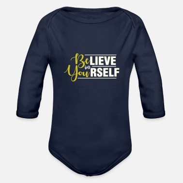 Yourself Believe in Yourself - Be Yourself - Organic Long-Sleeved Baby Bodysuit