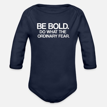 Bold BE BOLD DO WHAT THE ORDINARY FEAR motivational - Organic Long-Sleeved Baby Bodysuit