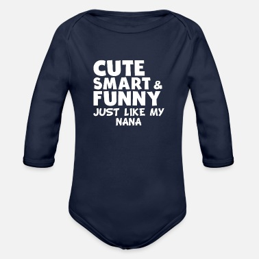 Cute Cute Smart And Funny Like My Nana - Organic Long-Sleeved Baby Bodysuit