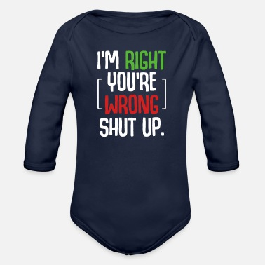 Change I'm Right You're Wrong Shut Up Sarcastic Humor - Organic Long-Sleeved Baby Bodysuit