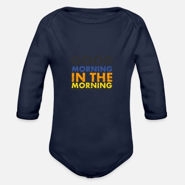 Morning good morning in the morning - Organic Long-Sleeved Baby Bodysuit
