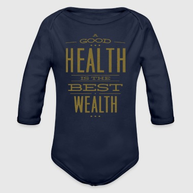 A Good Health Is The Best Wealth - Organic Long Sleeve Baby Bodysuit