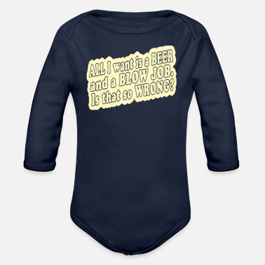 Job All i want is a beer and a blow job - Organic Long-Sleeved Baby Bodysuit