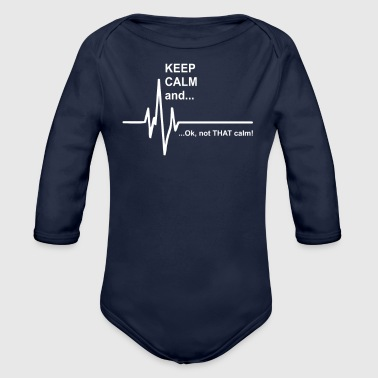 Keep Calm and Not That Calm Funny - Organic Long Sleeve Baby Bodysuit