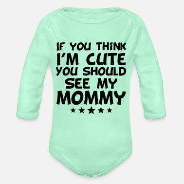 Think If You Think I'm Cute You Should See My Mommy - Organic Long-Sleeved Baby Bodysuit