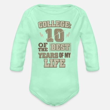 College Life College Life College 10 Best Years College - Organic Long-Sleeved Baby Bodysuit