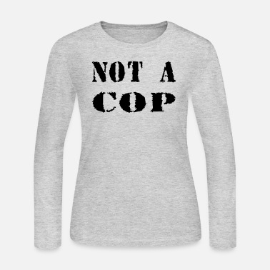 Cop NOT A COP - Women's Long Sleeve Jersey T-Shirt