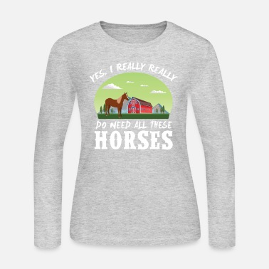 Hayfield Yes i really really need horses - Women's Jersey Longsleeve Shirt