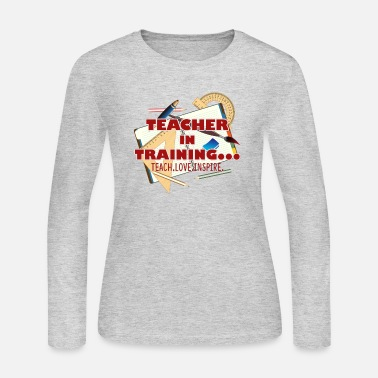 Teacher Training Love Teacher In Training Shirt - Women's Long Sleeve Jersey T-Shirt