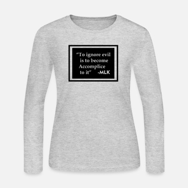 Civil Rights Ignore evil become accomplice MLK Black History - Women's Long Sleeve Jersey T-Shirt