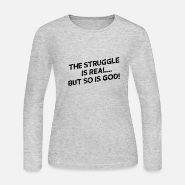 The Struggle Is Real, But So Is God - Women's Jersey Longsleeve Shirt