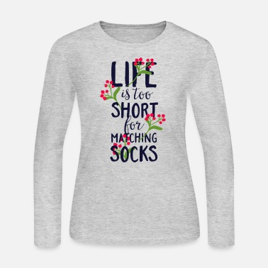 Socks Life Is Too Short For Matching Socks - Women's Jersey Longsleeve Shirt