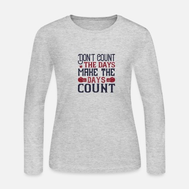 T Count Don t count the days make the days count - Women's Jersey Longsleeve Shirt