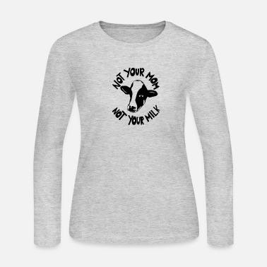 Your Mom Not Your Mom Not Your Milk - Women's Jersey Longsleeve Shirt