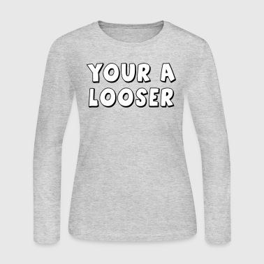 Your A Looser - Women's Long Sleeve Jersey T-Shirt
