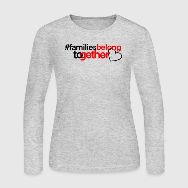 Families Belong Together - Women's Long Sleeve Jersey T-Shirt
