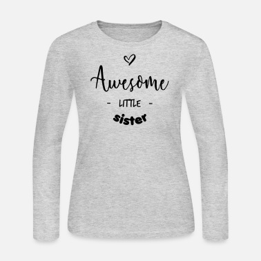 Big Awesome Little Sister - Women's Long Sleeve Jersey T-Shirt