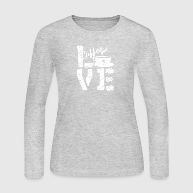 Love Coffee Tshirt - Women's Long Sleeve Jersey T-Shirt