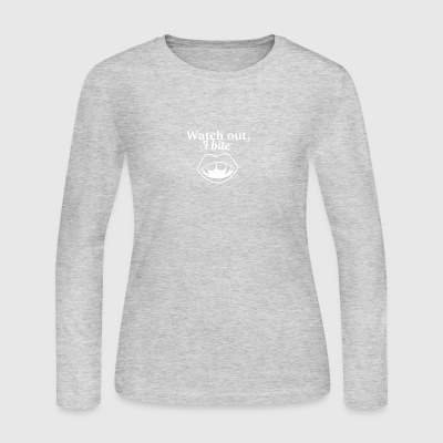 Watch out I bite - Women's Long Sleeve Jersey T-Shirt