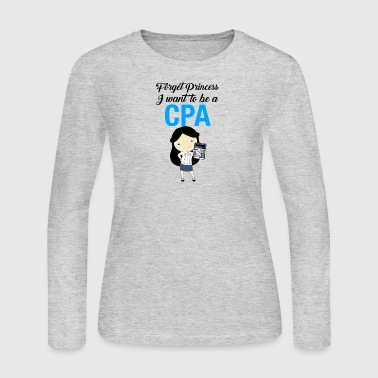 Forget Princess I want to be a CPA - Women's Long Sleeve Jersey T-Shirt