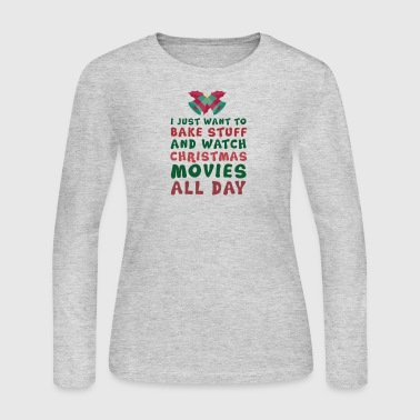 I just want to bake stuff and watch Christmas movi - Women's Long Sleeve Jersey T-Shirt