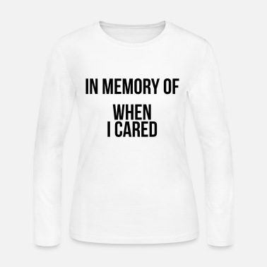 814f78397 In memory of when I cared Women's T-Shirt | Spreadshirt