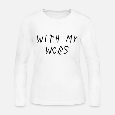 Jordan Drake With My Woes Shirt - Women's Jersey Longsleeve Shirt