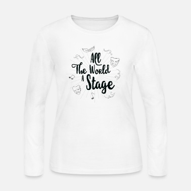 Stage All the World a Stage - Women's Long Sleeve Jersey T-Shirt