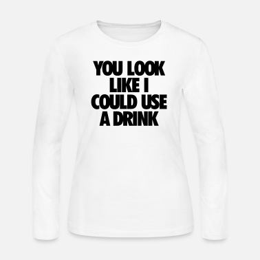 Men's Humor You Look Like I Could Use A Drink - Women's Jersey Longsleeve Shirt