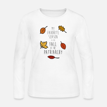 Fall My Favorite Season Is The Fall Of The Patriarchy - Women's Jersey Longsleeve Shirt