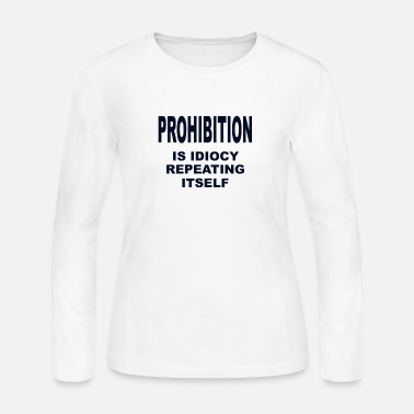 Prohibition Prohibition is Idiocy - Women's Jersey Longsleeve Shirt